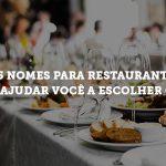 705 nomes para restaurantes para ajudar você a escolher o seu