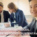 Empreendedorismo Social: 3 ideias de negócios sustentáveis