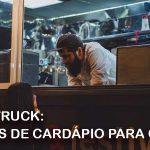 Food Truck: 5 ideias de cardápio para o seu