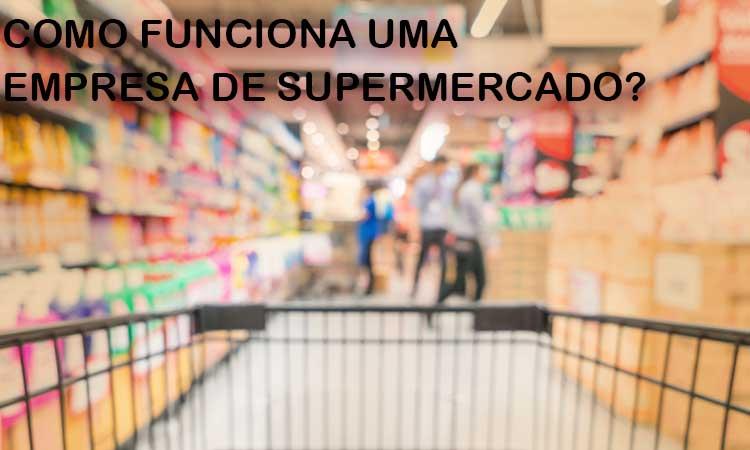 Como funciona uma empresa de supermercado