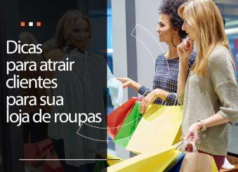 5 dicas para atrair clientes para sua loja de roupas