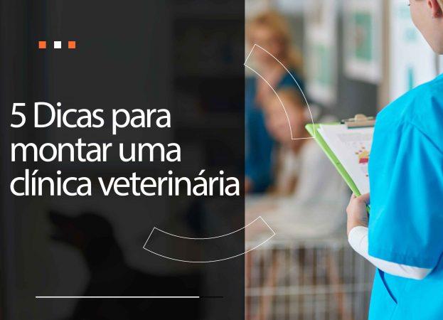 5 Dicas para montar uma clínica veterinária de sucesso
