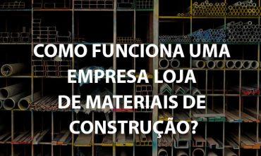 Como funciona uma empresa de materiais de construção?
