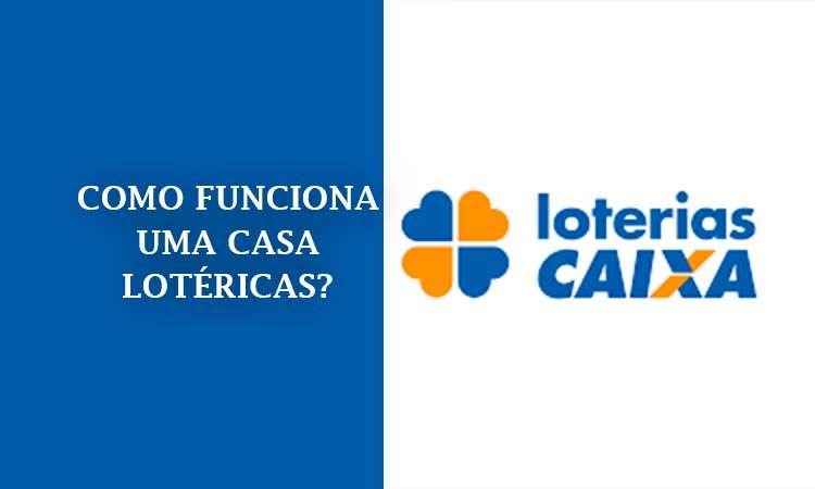 Como funciona uma Casa Lotérica?