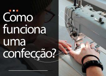 Como funciona uma indústria de confecção?