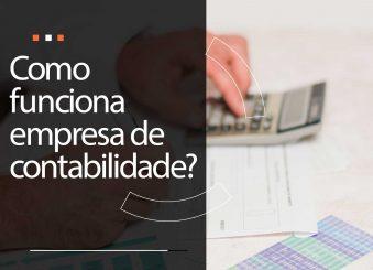 Você sabe como funciona uma empresa de contabilidade e quais são os serviços prestados?