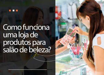 Como funciona uma loja de produtos para salão de beleza?