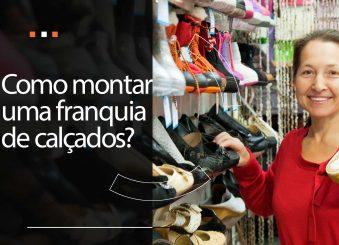 Como montar uma franquia de calçados?
