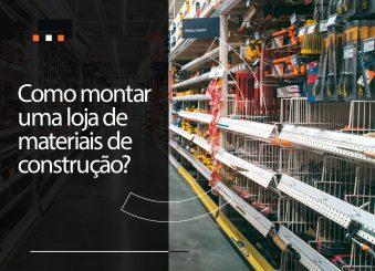 Como montar uma loja de materiais de construção?
