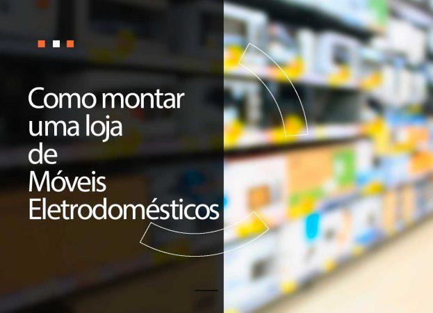 Como montar uma loja de móveis e eletrodomésticos?
