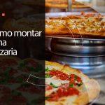 Como montar uma pizzaria? 3 dicas para ajudar você