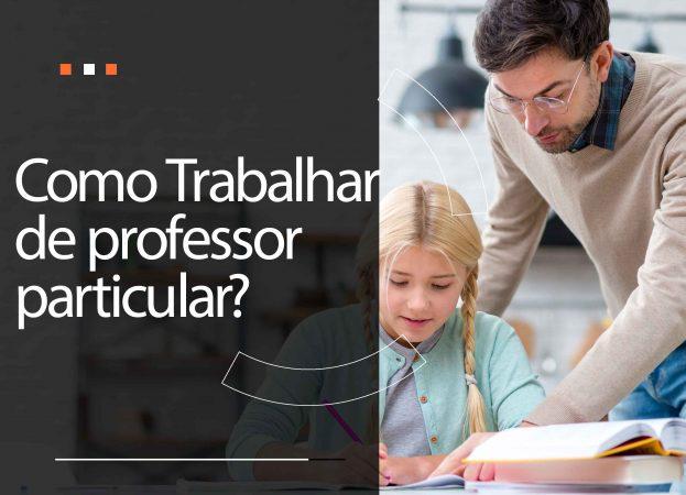 Como trabalhar como professor particular: 4 dicas para conseguir alunos