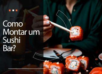 Como montar um Sushi Bar: 4 dicas para iniciar