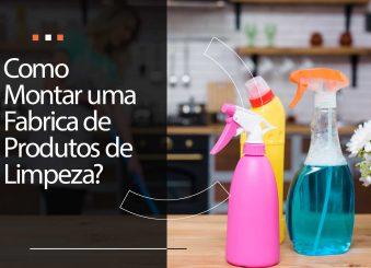 Como montar uma fábrica de produtos de limpeza?