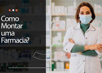 Como montar uma farmácia? 3 passos simples para ter a sua