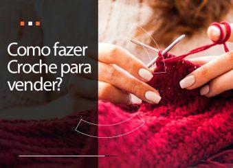 Como fazer crochê para vender?