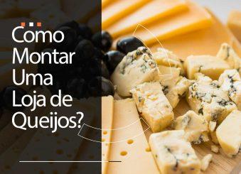 Como montar uma loja de queijos em 3 passos
