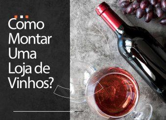 Como montar uma loja de vinhos: 4 dicas certeiras para você
